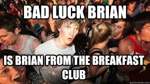 Breakfast Club Meme - bad luck brian is brian from the breakfast club sudden clarity
