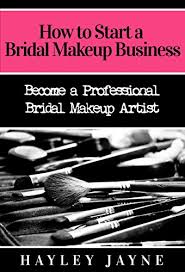 how to become a makeup artist at home how to start a bridal makeup business become a