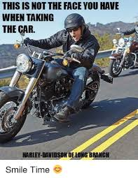 Funny Harley Davidson Memes - this is not the face you have when taking the car harley davidson