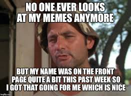 My Meme Maker - one of the reasons i don t post often imgflip