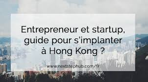 chambre de commerce hong kong entrepreneur et start up comment s implanter à hong kong