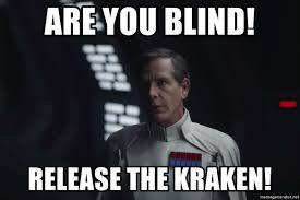 Release The Kraken Meme - are you blind release the kraken director krennic meme generator