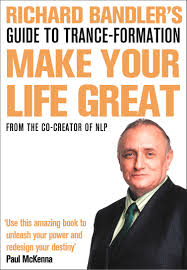 richard bandler u0027s guide to trance formation make your life great