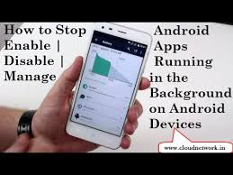 apps running in background android how to stop enable disable manage android apps running in