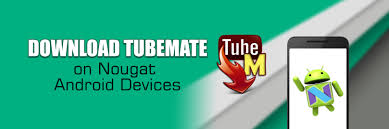tubemate android steps to tubemate on your nougat android device tubemate