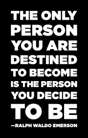 leadership quotes ralph waldo emerson the only person you are destined to become is the person you