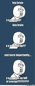 y u no sleep y u no y u noooo by salih rmah1 meme center