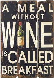 a meal without wine is called breakfast rustic wooden wall a meal without wine is called breakfast