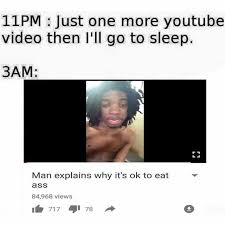 Youtube Video Meme - dopl3r com memes 11pm just one more youtube video then ill go to