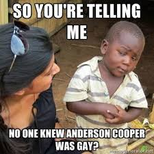 Anderson Cooper Meme - anderson cooper is gay in other shocking news america has black