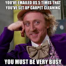 Carpet Cleaning Meme - you ve emailed us 5 times that you ve set up carpet cleaning you