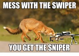 Swiper The Fox Meme - mess with the swiper you get the sniper sniper meme on me me