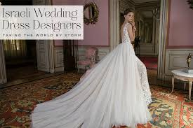wedding gown designers the rise of israeli wedding dress designers smashing the glass