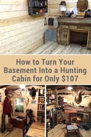your basement could become a hunting cabin for only 107 hunting
