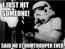 Star Wars Stormtrooper Meme - i just hit someone said stormtrooper ever funny star war meme