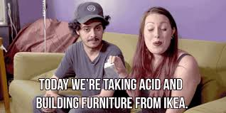 Ikea Furniture Meme - this couple took acid while trying to assemble ikea furniture and