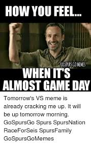 Game Day Meme - how you feel gospotrscomemes when its almost game day tomorrow s