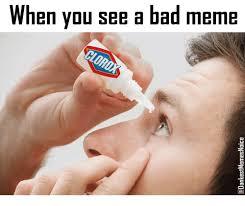 Bad Meme - when vou see a bad meme clorox bad meme on me me