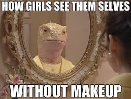 No Makeup Meme - no makeup