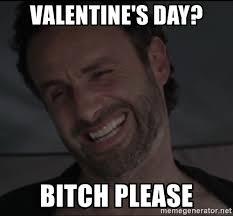 Walking Dead Valentine Meme - valentine s day bitch please rick the walking dead meme generator