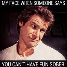 Recovery Memes - my face when someone says you can t have fun sober recovery