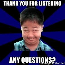Any Questions Meme - thank you for listening any questions forever pendejo meme meme