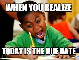 Due Date Meme - meme creator when you realize today is the due date meme