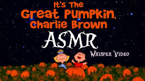 asmr it u0027s the great pumpkin charlie brown whisper reading