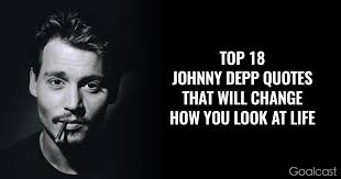 Johnny Depp Going Blind Top 18 Johnny Depp Quotes That Will Change How You Look At Life