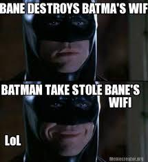 Bane Meme Generator - meme creator bane destroys batma s wifi batman take stole bane s
