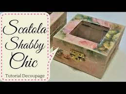 tutorial decoupage su legno tutorial decoupage scatola shabby chic box shabby chic youtube