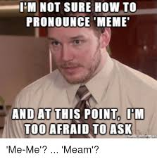 How Do I Pronounce Meme - 25 best memes about how to pronounce meme how to pronounce memes