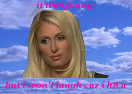 Paris Hilton Meme - paris hilton drunk text