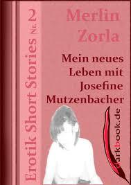 josefine mutzenbacher mein neues leben mit josefine mutzenbacher ebook by merlin zorla