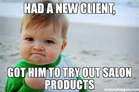 Salon Meme - had a new client got him to try out salon products meme success