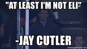 at least i m not eli jay cutler sad eli manning meme generator