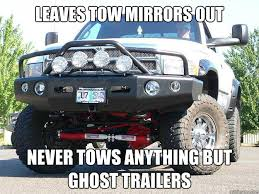 Dodge Tow Mirrors Meme - leaves tow mirrors out never tows anything but ghost trailers