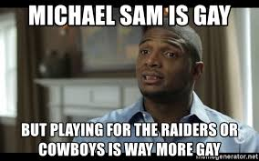 Michael Sam Meme - michael sam is gay but playing for the raiders or cowboys is way