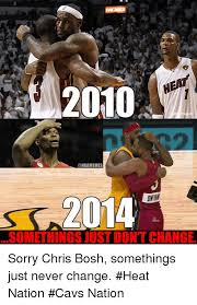 Chris Bosh Meme - 2010 2014 somethings justdont change sorry chris bosh somethings