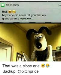 Hey Babe Meme - messages bae hey babe did i ever tell you that my grandparents
