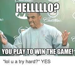 U Win Meme - hellllloro you play to win the game quick meme lol u a try hard