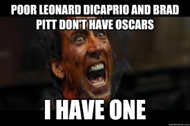 Funny Oscar Memes - poor leonard dicaprio and brad pitt don t have oscars i have one