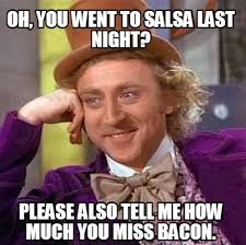 Bacon Meme Generator - meme creator oh you went to salsa last night please also tell
