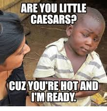 Memes Hot - are you little caesars cuz you re hot and tim ready memes com