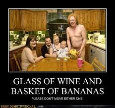 Nude Memes - glass of wine and basket of bananas very demotivational