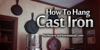 How To Hang Pictures On A Wall How To Hang Cast Iron On A Wall Modern Homesteading Off Grid