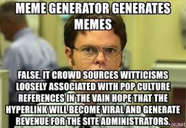 Generate A Meme - meme generator generates memes false it crowd sources witticisms