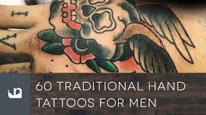 hand tatto for men 60 traditional hand tattoos for men youtube