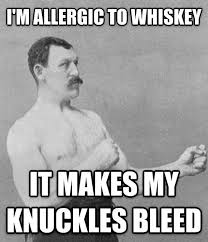my dad has an allergy to whiskey meme guy