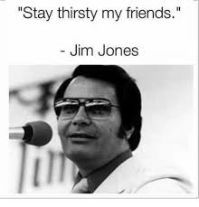 Stay Thirsty Meme - stay thirsty my friends jim jones friends meme on me me